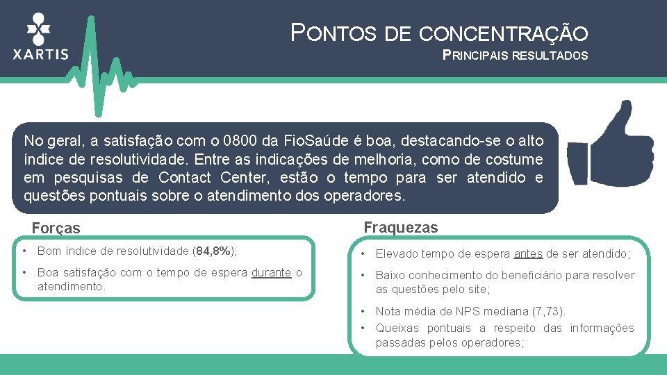 PONTOS DE CONCENTRAÇÃO PRINCIPAIS RESULTADOS No geral, a satisfação com o 0800 da Fio.