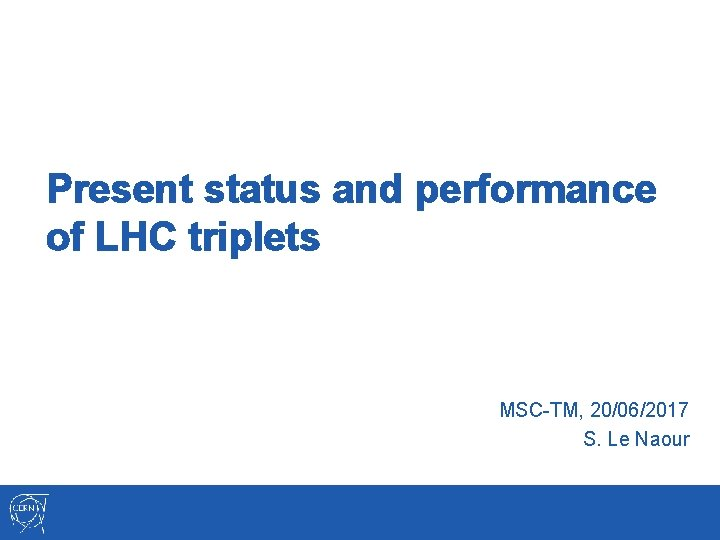 Present status and performance of LHC triplets MSC-TM, 20/06/2017 S. Le Naour