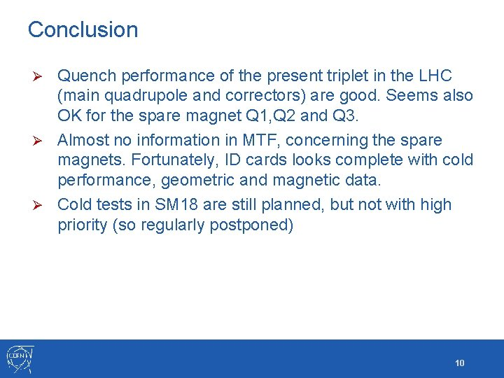 Conclusion Quench performance of the present triplet in the LHC (main quadrupole and correctors)