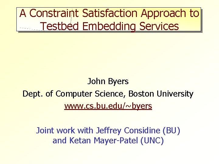 A Constraint Satisfaction Approach to Testbed Embedding Services John Byers Dept. of Computer Science,