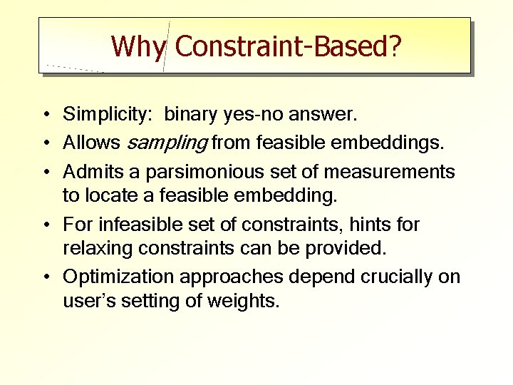 Why Constraint-Based? • Simplicity: binary yes-no answer. • Allows sampling from feasible embeddings. •