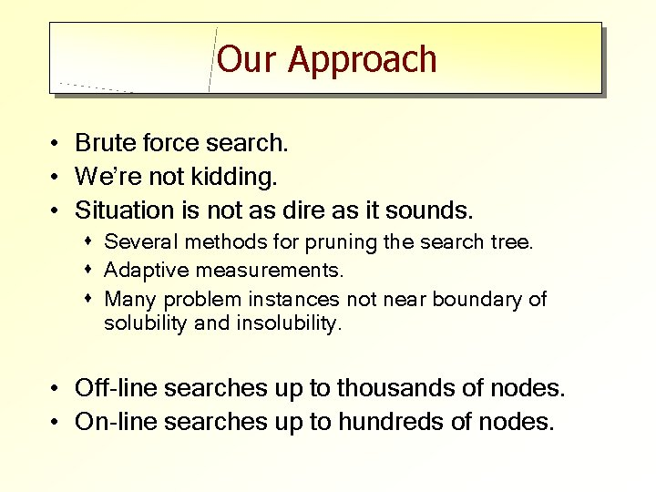 Our Approach • Brute force search. • We're not kidding. • Situation is not