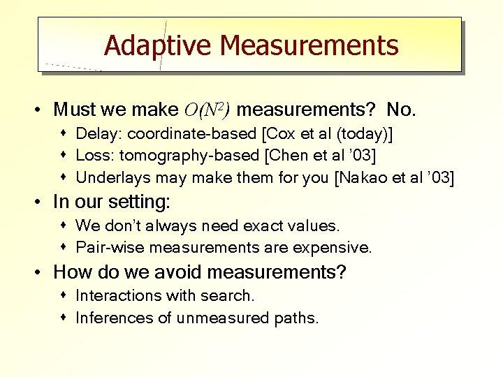 Adaptive Measurements • Must we make O(N 2) measurements? No. s Delay: coordinate-based [Cox