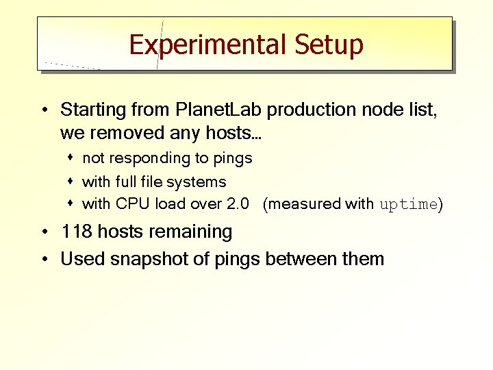 Experimental Setup • Starting from Planet. Lab production node list, we removed any hosts…