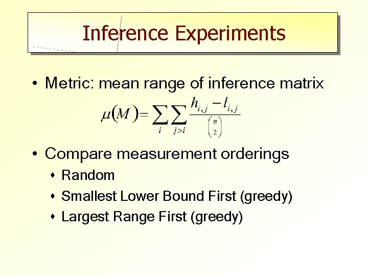 Inference Experiments • Metric: mean range of inference matrix • Compare measurement orderings s