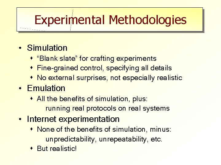 """Experimental Methodologies • Simulation s """"Blank slate"""" for crafting experiments s Fine-grained control, specifying"""