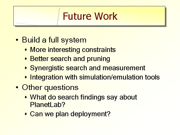 Future Work • Build a full system s s More interesting constraints Better search