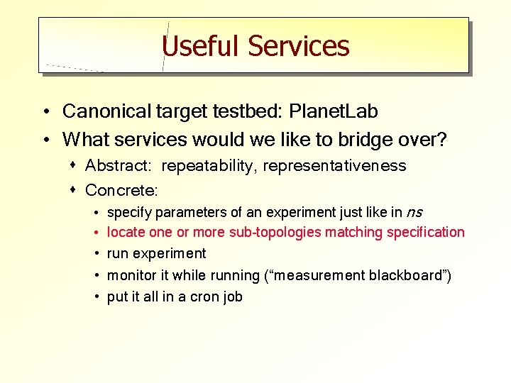 Useful Services • Canonical target testbed: Planet. Lab • What services would we like