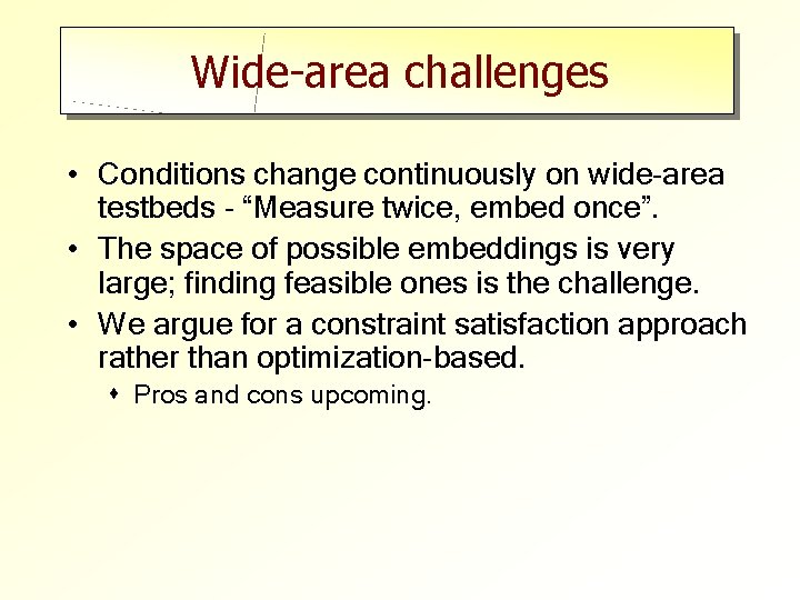 """Wide-area challenges • Conditions change continuously on wide-area testbeds - """"Measure twice, embed once""""."""