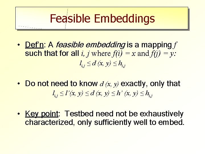 Feasible Embeddings • Def'n: A feasible embedding is a mapping f such that for