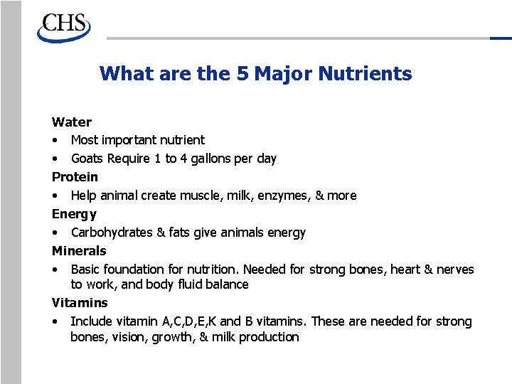 What are the 5 Major Nutrients Water • Most important nutrient • Goats Require