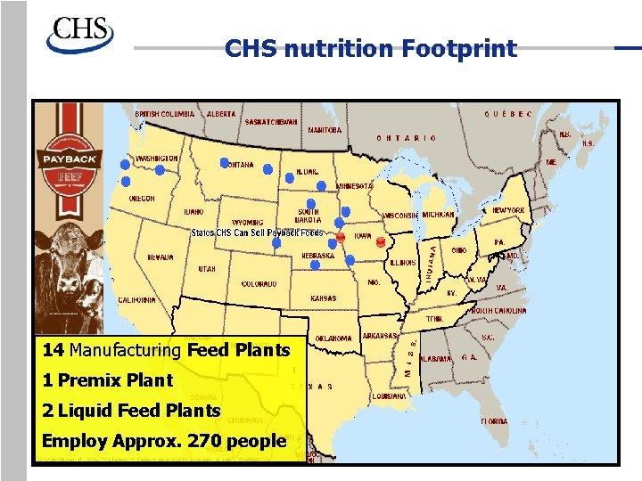 CHS nutrition Footprint 14 Manufacturing Feed Plants 1 Premix Plant 2 Liquid Feed Plants