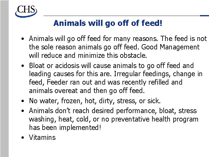Animals will go off of feed! • Animals will go off feed for many