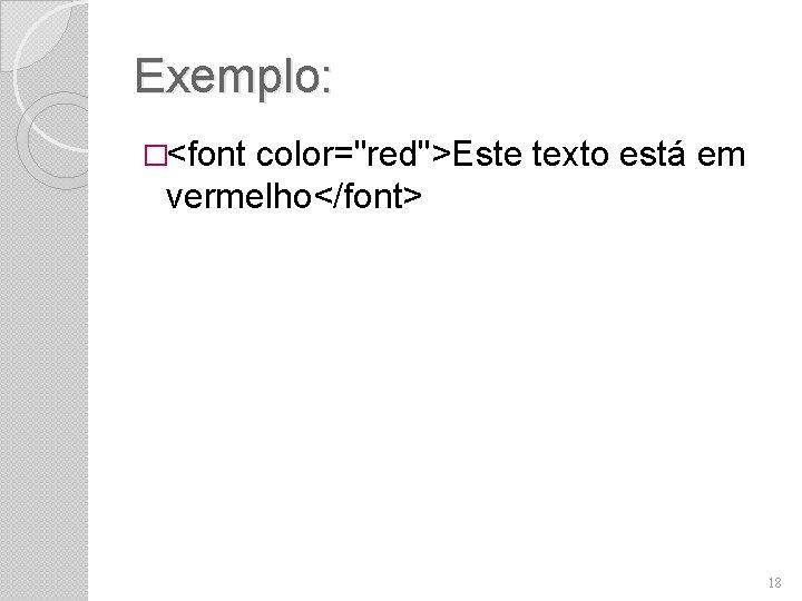 """Exemplo: �<font color=""""red"""">Este texto está em vermelho</font> 18"""