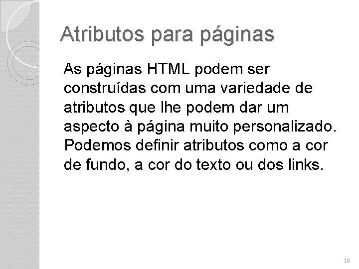 Atributos para páginas As páginas HTML podem ser construídas com uma variedade de atributos