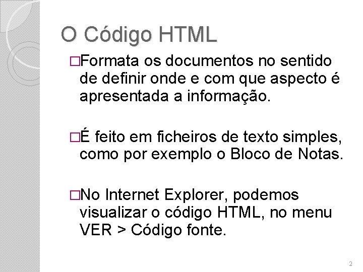 O Código HTML �Formata os documentos no sentido de definir onde e com que