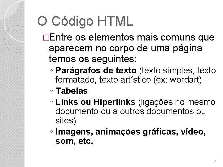 O Código HTML �Entre os elementos mais comuns que aparecem no corpo de uma