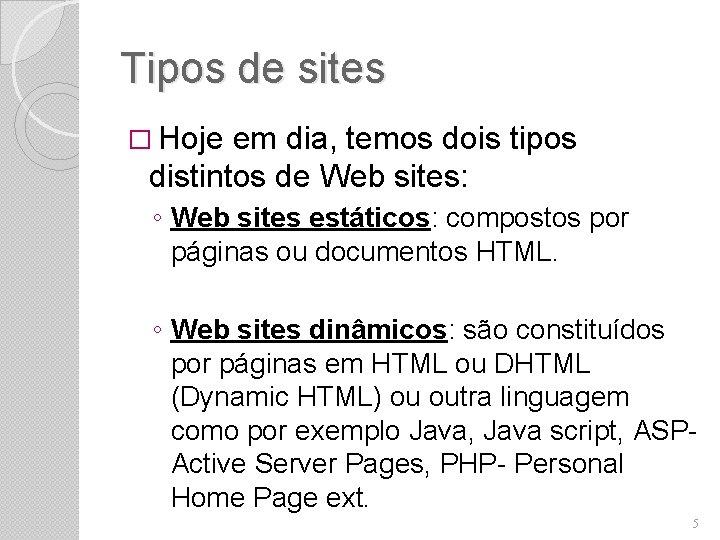 Tipos de sites � Hoje em dia, temos dois tipos distintos de Web sites: