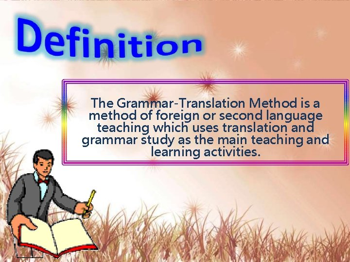 The Grammar-Translation Method is a method of foreign or second language teaching which uses