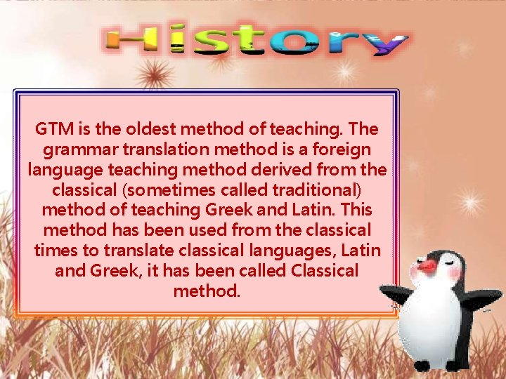 GTM is the oldest method of teaching. The grammar translation method is a foreign