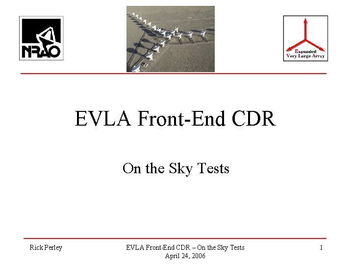 EVLA Front-End CDR On the Sky Tests Rick Perley EVLA Front-End CDR – On