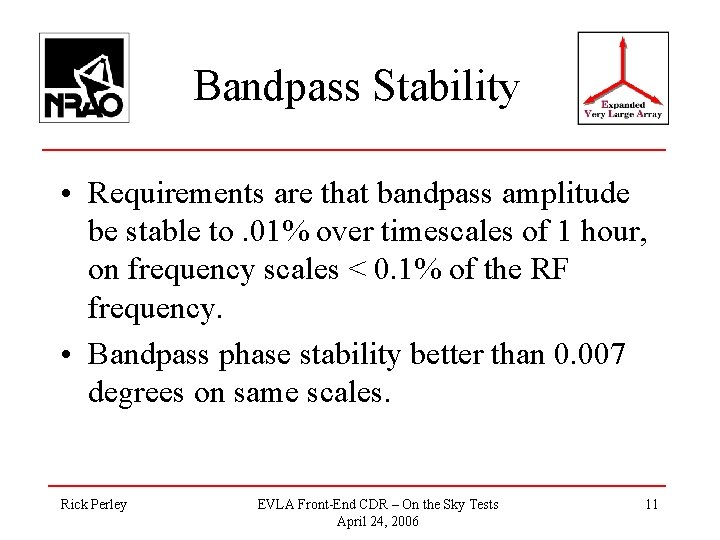Bandpass Stability • Requirements are that bandpass amplitude be stable to. 01% over timescales