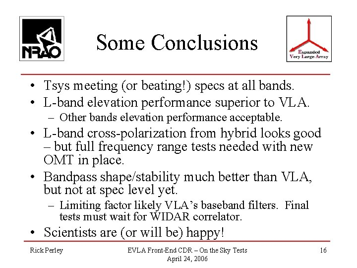 Some Conclusions • Tsys meeting (or beating!) specs at all bands. • L-band elevation