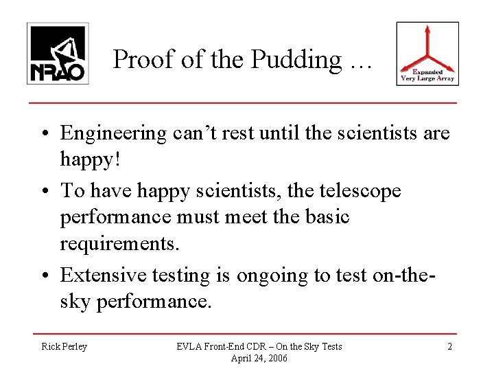 Proof of the Pudding … • Engineering can't rest until the scientists are happy!
