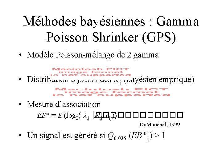 Méthodes bayésiennes : Gamma Poisson Shrinker (GPS) • Modèle Poisson-mélange de 2 gamma •