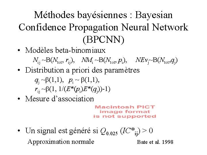 Méthodes bayésiennes : Bayesian Confidence Propagation Neural Network (BPCNN) • Modèles beta-binomiaux Nij ~B(Ntot,