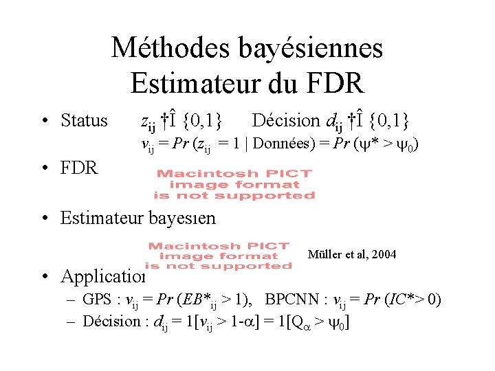 Méthodes bayésiennes Estimateur du FDR • Status zij †Î {0, 1} Décision dij †Î