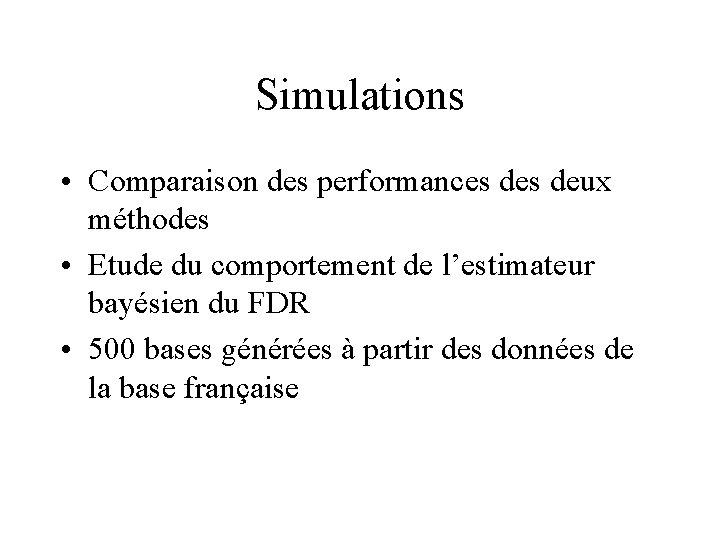 Simulations • Comparaison des performances deux méthodes • Etude du comportement de l'estimateur bayésien