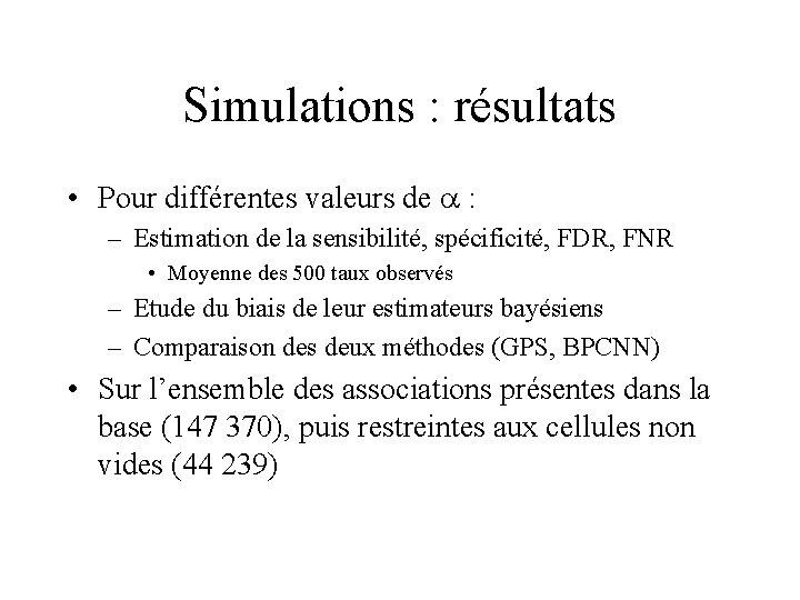 Simulations : résultats • Pour différentes valeurs de a : – Estimation de la