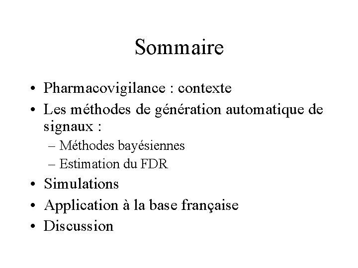 Sommaire • Pharmacovigilance : contexte • Les méthodes de génération automatique de signaux :