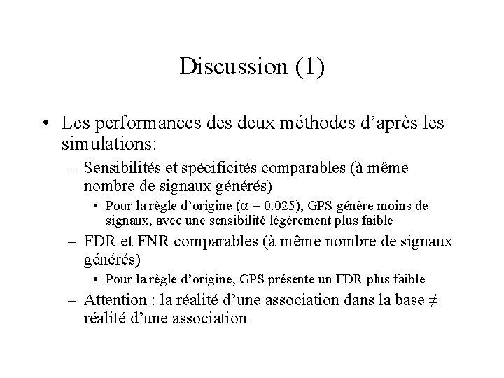 Discussion (1) • Les performances deux méthodes d'après les simulations: – Sensibilités et spécificités