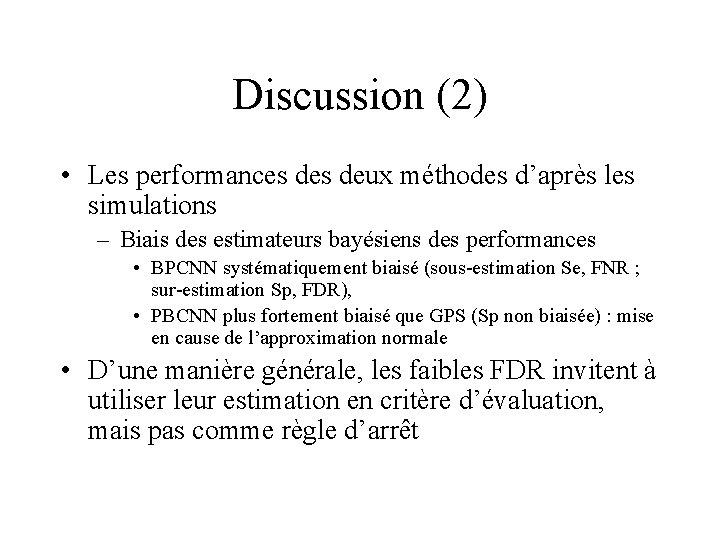 Discussion (2) • Les performances deux méthodes d'après les simulations – Biais des estimateurs