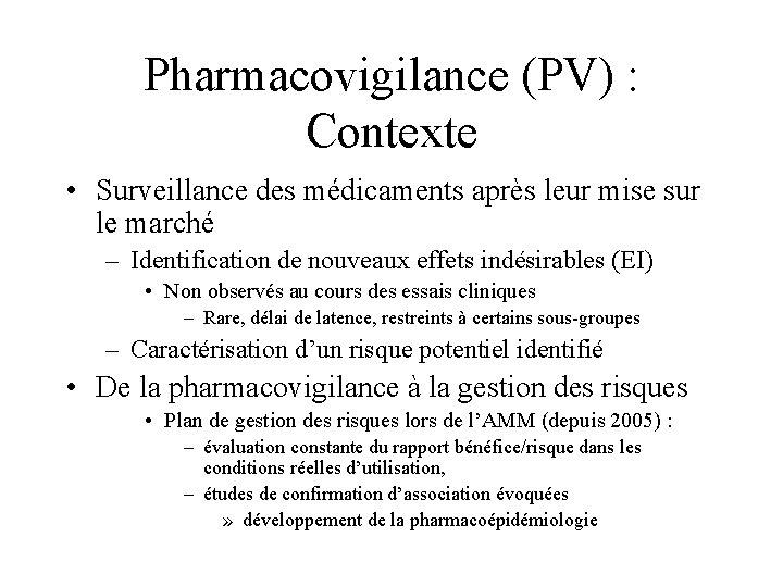 Pharmacovigilance (PV) : Contexte • Surveillance des médicaments après leur mise sur le marché