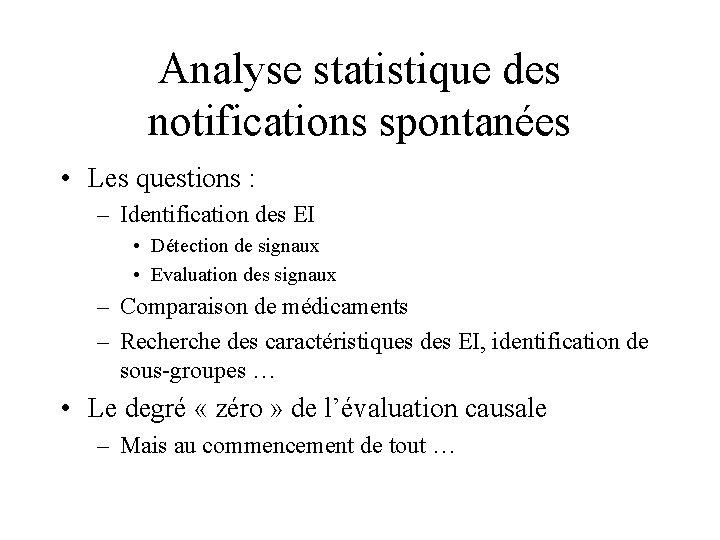 Analyse statistique des notifications spontanées • Les questions : – Identification des EI •