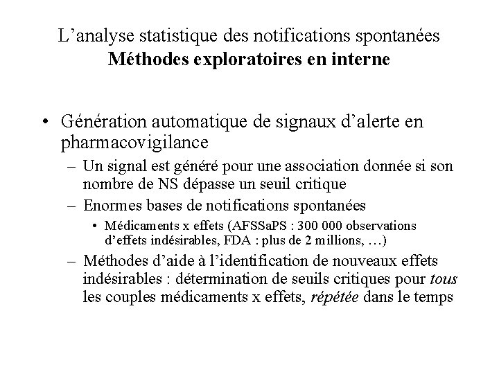 L'analyse statistique des notifications spontanées Méthodes exploratoires en interne • Génération automatique de signaux