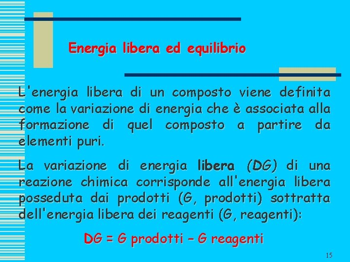 Energia libera ed equilibrio L'energia libera di un composto viene definita come la variazione
