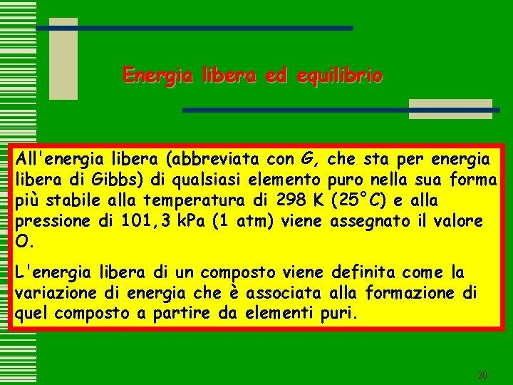 Energia libera ed equilibrio All'energia libera (abbreviata con G, che sta per energia libera