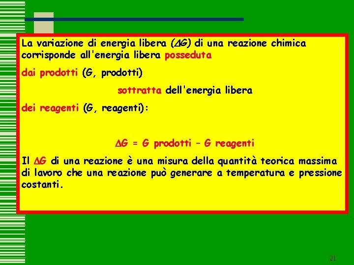 La variazione di energia libera (DG) di una reazione chimica corrisponde all'energia libera posseduta