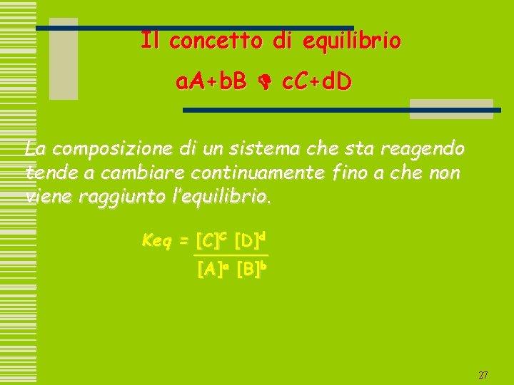 Il concetto di equilibrio a. A+b. B D c. C+d. D La composizione di