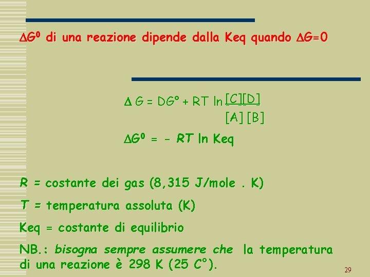 DG 0 di una reazione dipende dalla Keq quando DG=0 D G = DG°