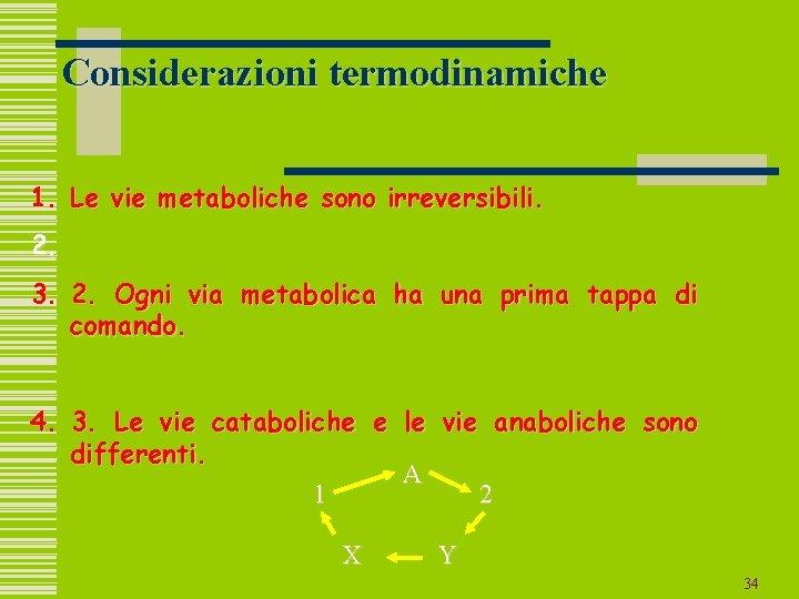 Considerazioni termodinamiche 1. Le vie metaboliche sono irreversibili. 2. 3. 2. Ogni via metabolica