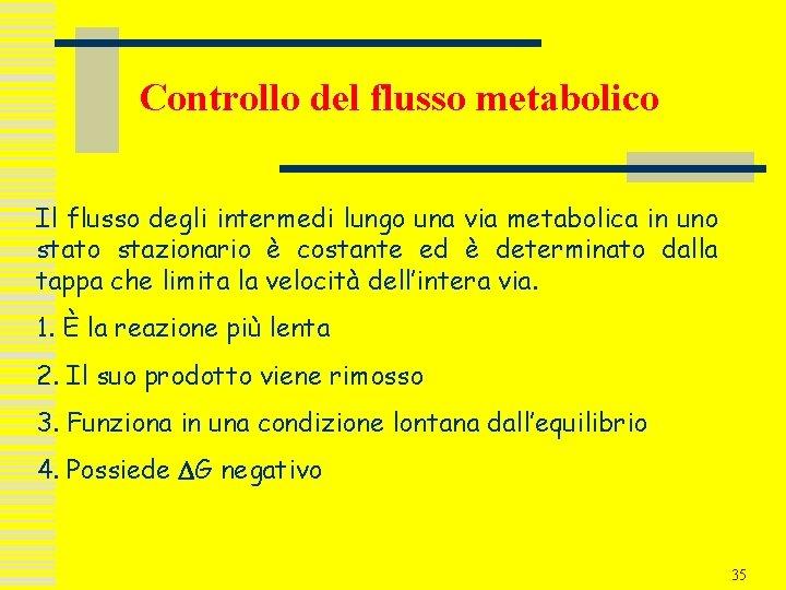 Controllo del flusso metabolico Il flusso degli intermedi lungo una via metabolica in uno