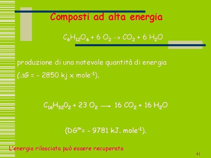 Composti ad alta energia C 6 H 12 O 6 + 6 O 2