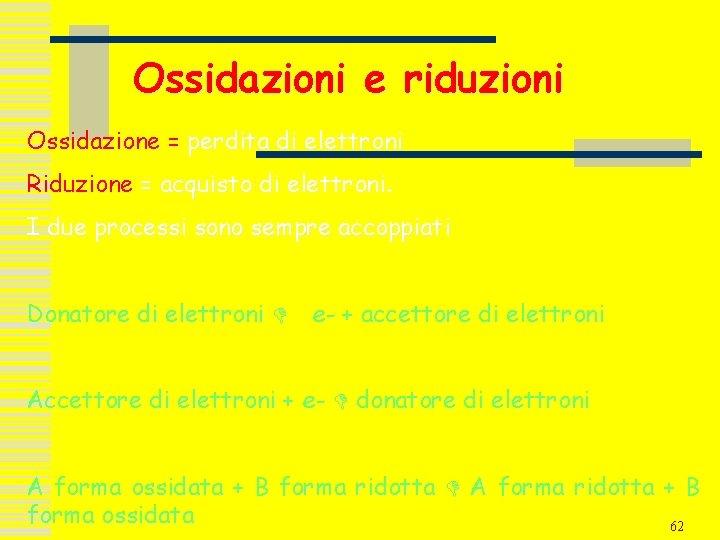Ossidazioni e riduzioni Ossidazione = perdita di elettroni Riduzione = acquisto di elettroni. I