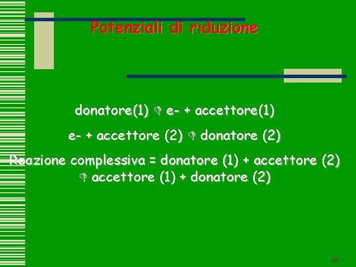Potenziali di riduzione donatore(1) D e- + accettore(1) e- + accettore (2) D donatore