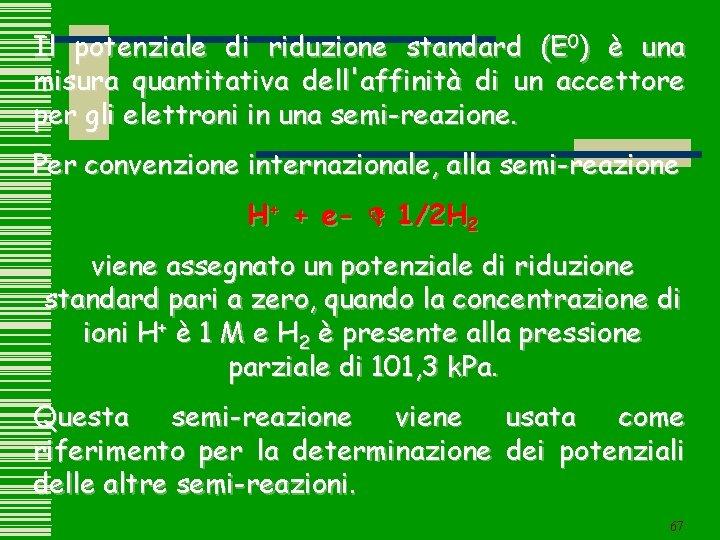 Il potenziale di riduzione standard (E 0) è una misura quantitativa dell'affinità di un